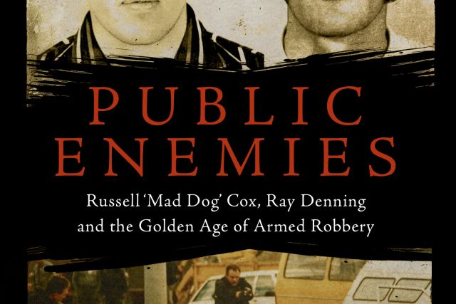 Win a copy of Public enemies - Russell 'Mad Dog' Cox, Ray Denning and the golden age of armed robbery